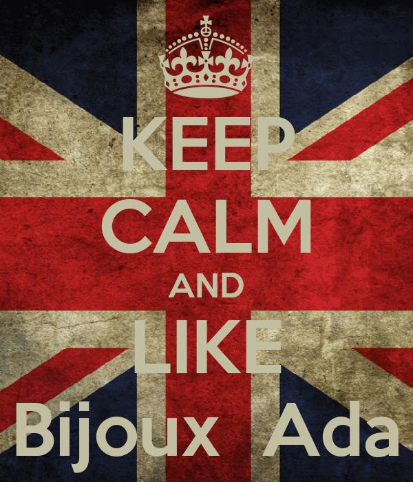 KEEP CALM AND LIKE Bijoux  Ada
