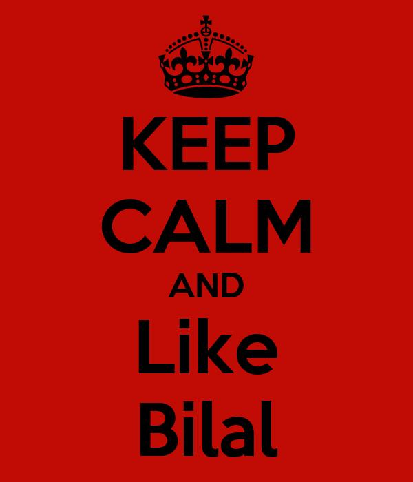 KEEP CALM AND Like Bilal