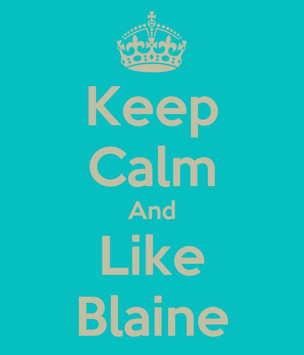 Keep Calm And Like Blaine