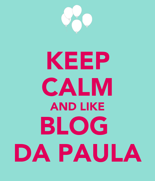 KEEP CALM AND LIKE BLOG  DA PAULA