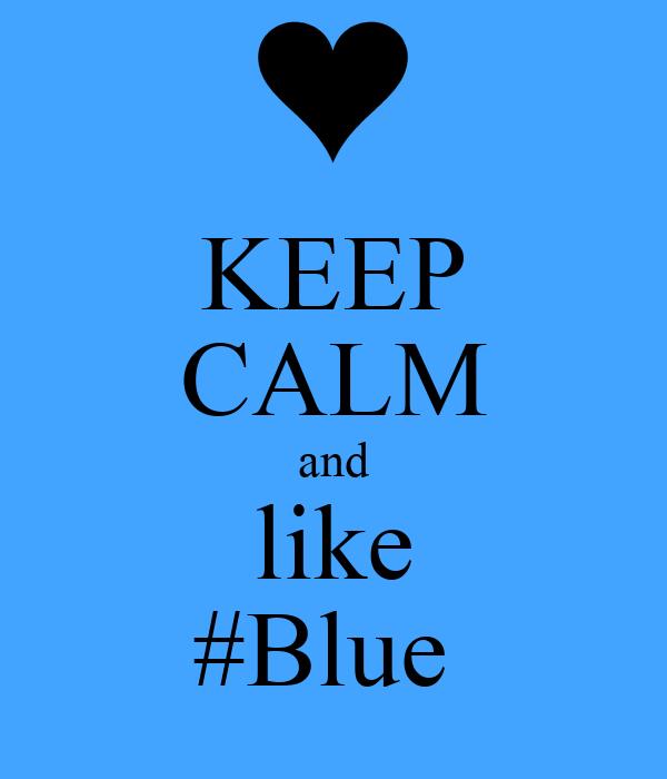 KEEP CALM and like #Blue