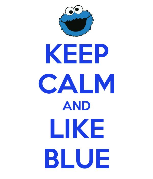 KEEP CALM AND LIKE BLUE