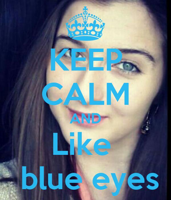 KEEP CALM AND Like   blue eyes