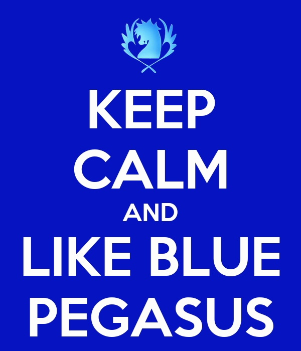 KEEP CALM AND LIKE BLUE PEGASUS