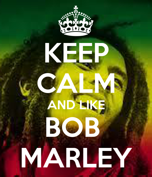 KEEP CALM AND LIKE BOB  MARLEY