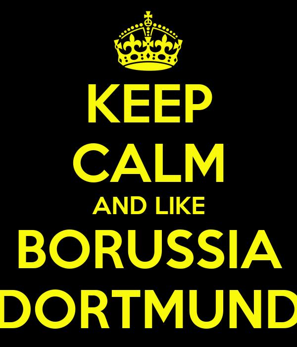 KEEP CALM AND LIKE BORUSSIA DORTMUND