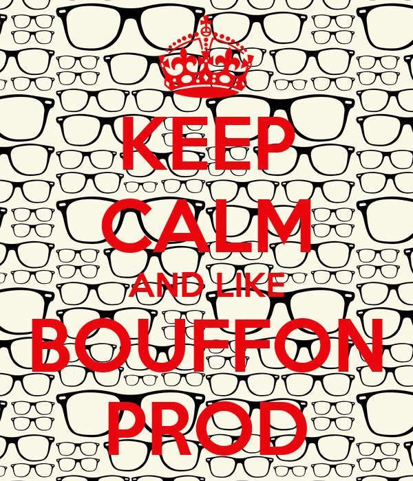 KEEP CALM AND LIKE BOUFFON PROD