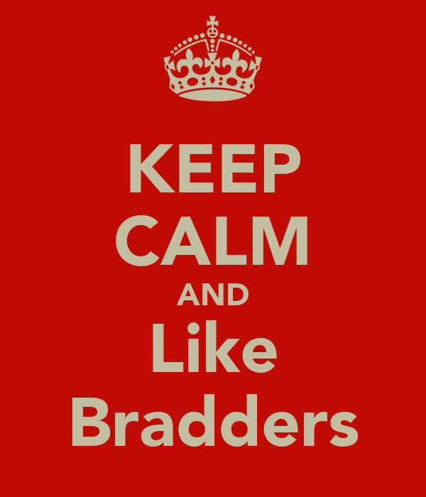 KEEP CALM AND Like Bradders