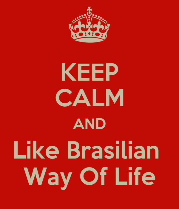 KEEP CALM AND Like Brasilian  Way Of Life
