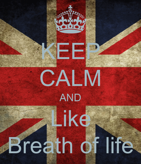 KEEP CALM AND Like Breath of life