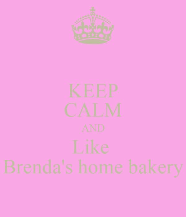 KEEP CALM AND Like  Brenda's home bakery