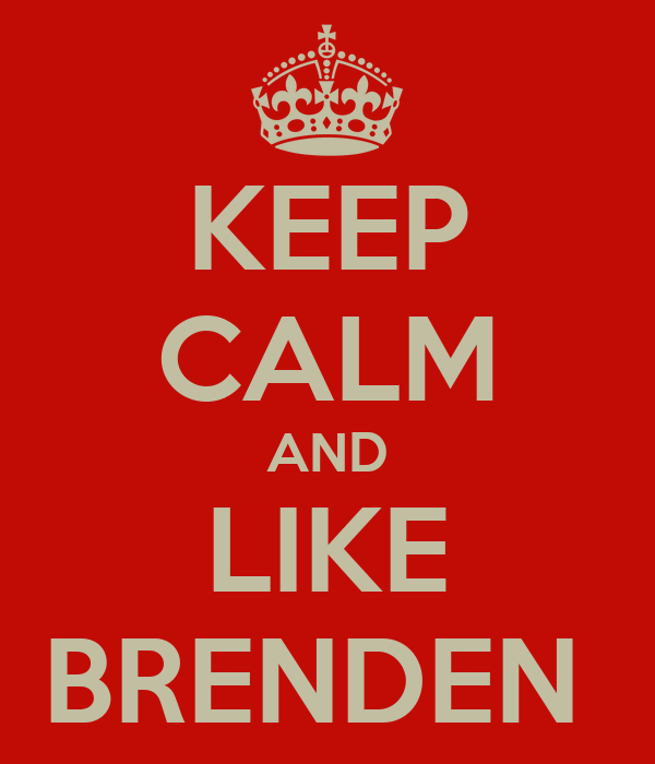 KEEP CALM AND LIKE BRENDEN