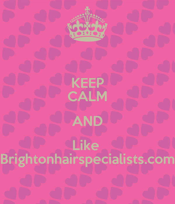 KEEP CALM AND Like  Brightonhairspecialists.com
