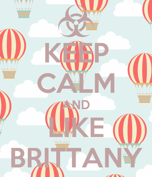 KEEP CALM AND LIKE BRITTANY