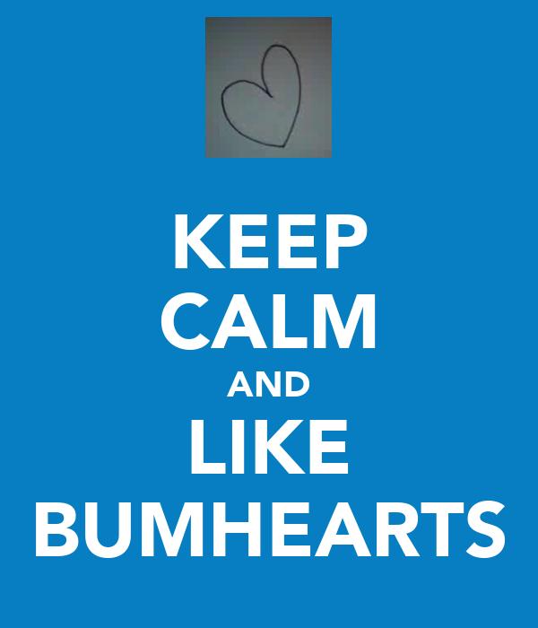 KEEP CALM AND LIKE BUMHEARTS