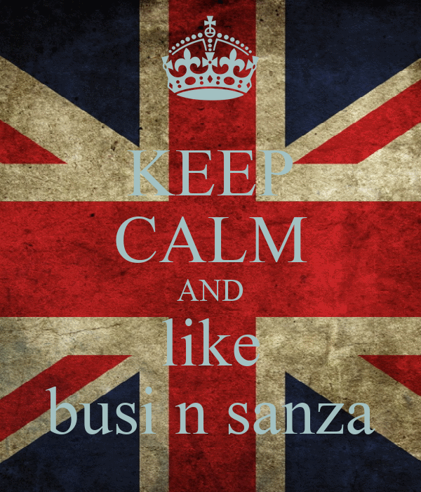 KEEP CALM AND like busi n sanza