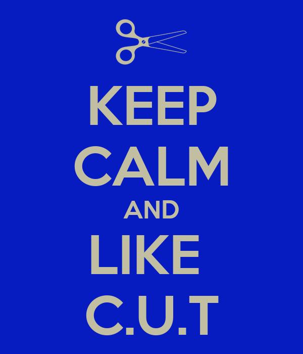 KEEP CALM AND LIKE  C.U.T