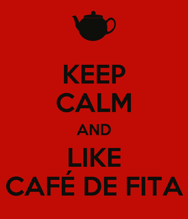 KEEP CALM AND LIKE CAFÉ DE FITA