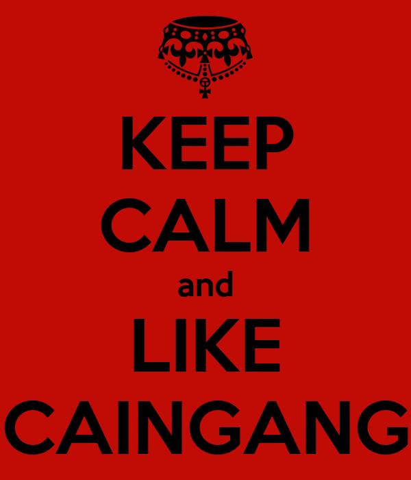 KEEP CALM and LIKE CAINGANG