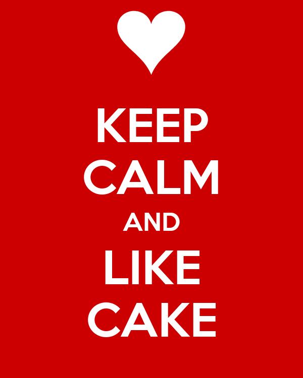 KEEP CALM AND LIKE CAKE