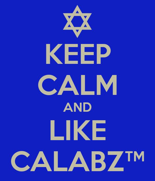 KEEP CALM AND LIKE CALABZ™