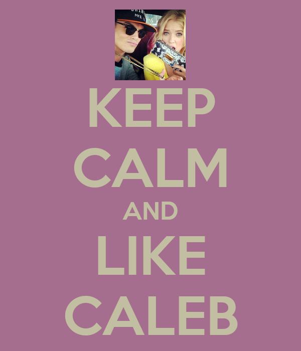 KEEP CALM AND LIKE CALEB
