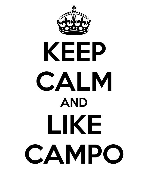 KEEP CALM AND LIKE CAMPO