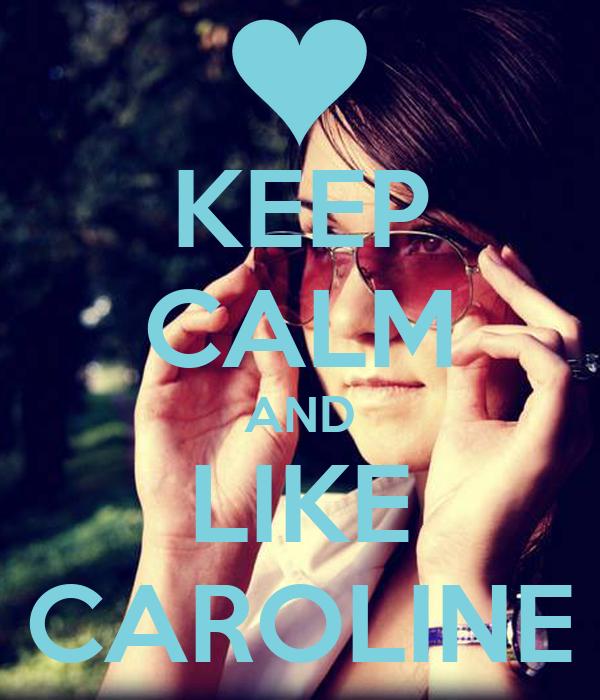KEEP CALM AND LIKE CAROLINE