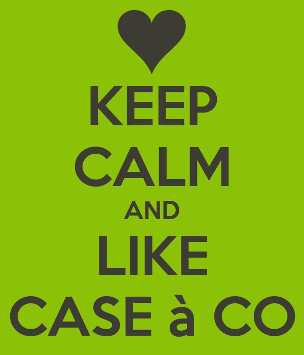 KEEP CALM AND LIKE CASE à CO