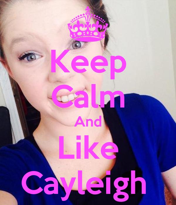 Keep Calm And Like Cayleigh