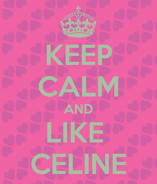 KEEP CALM AND LIKE  CELINE