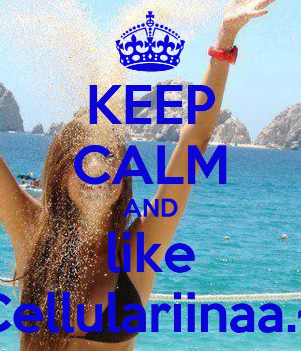 KEEP CALM AND like Cellulariinaa.~