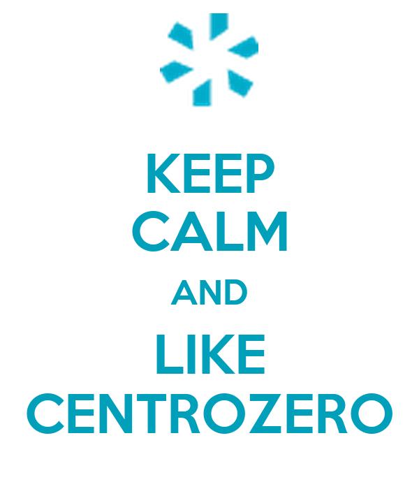 KEEP CALM AND LIKE CENTROZERO