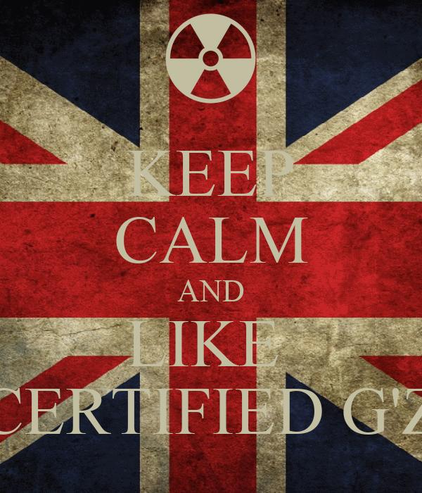 KEEP CALM AND LIKE  CERTIFIED G'Z