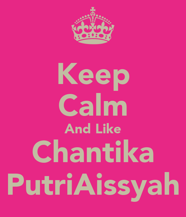 Keep Calm And Like Chantika PutriAissyah