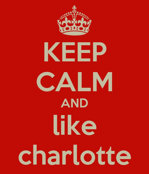 KEEP CALM AND like charlotte