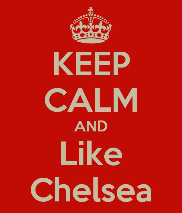 KEEP CALM AND Like Chelsea