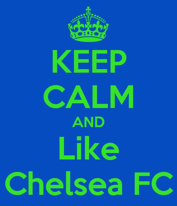 KEEP CALM AND Like Chelsea FC