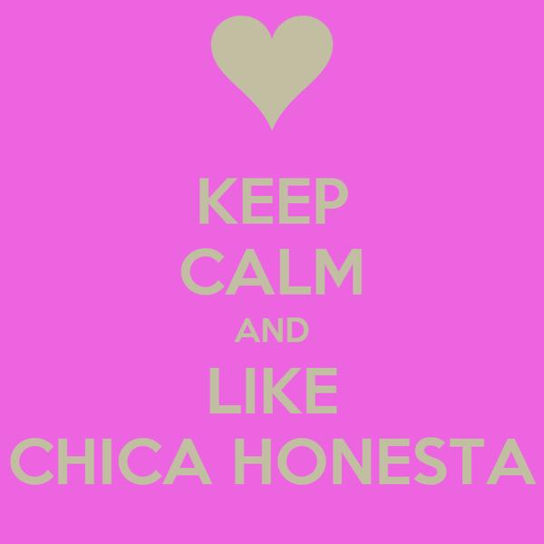 KEEP CALM AND LIKE CHICA HONESTA