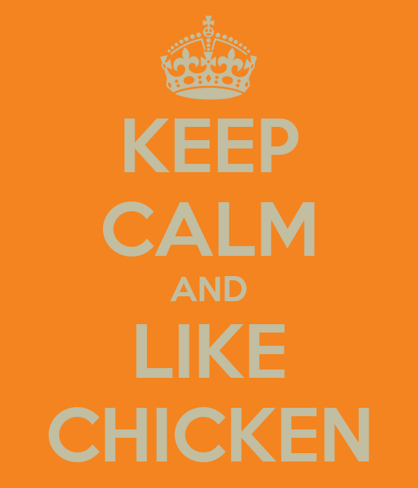 KEEP CALM AND LIKE CHICKEN