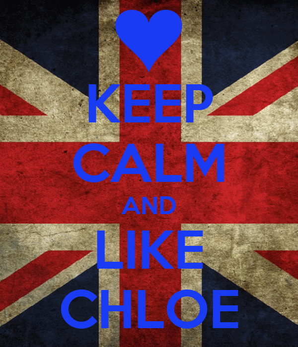 KEEP CALM AND LIKE CHLOE
