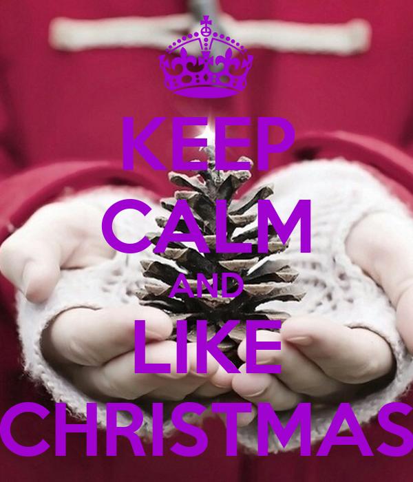 KEEP CALM AND LIKE CHRISTMAS