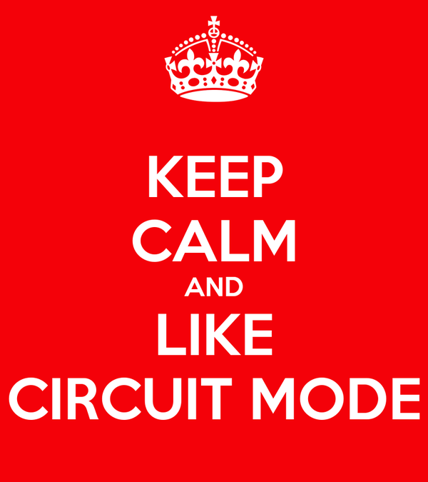 KEEP CALM AND LIKE CIRCUIT MODE
