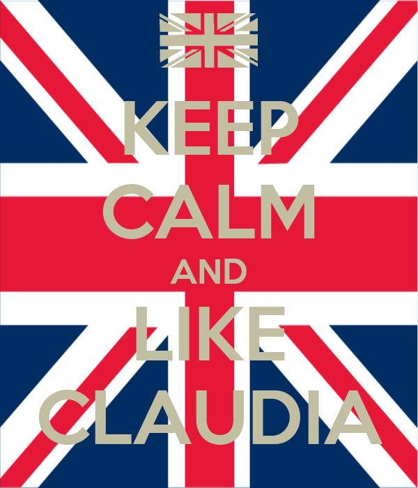 KEEP CALM AND LIKE CLAUDIA
