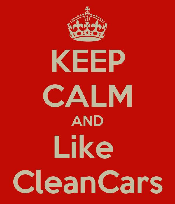 KEEP CALM AND Like  CleanCars