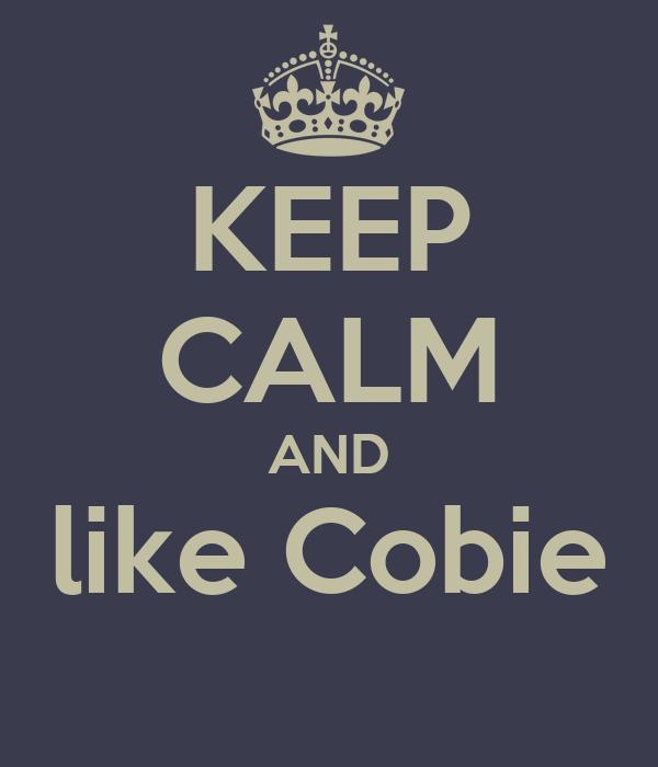 KEEP CALM AND like Cobie