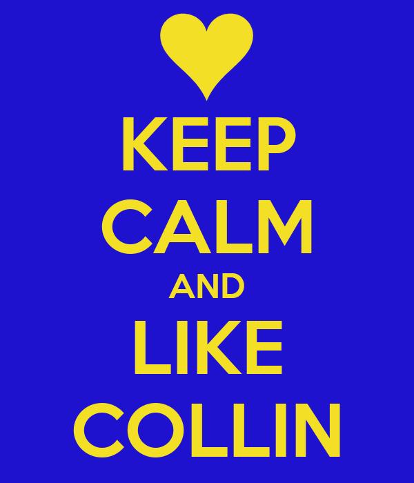 KEEP CALM AND LIKE COLLIN