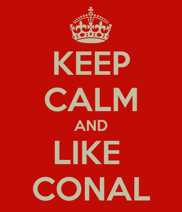 KEEP CALM AND LIKE  CONAL