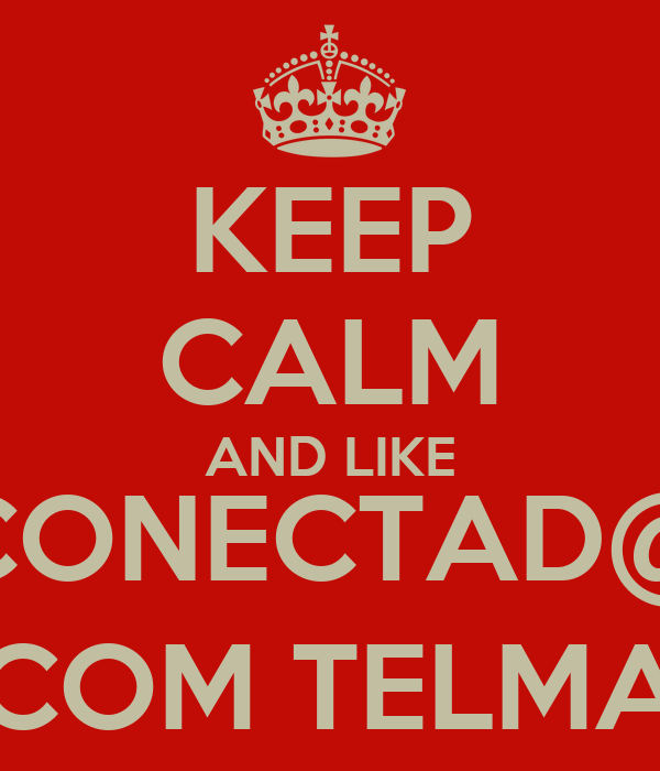 KEEP CALM AND LIKE CONECTAD@ COM TELMA