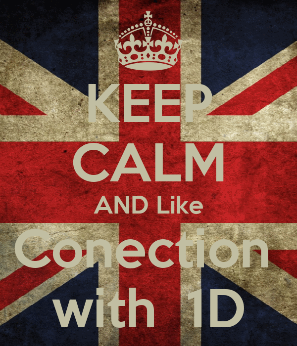 KEEP CALM AND Like Conection  with  1D